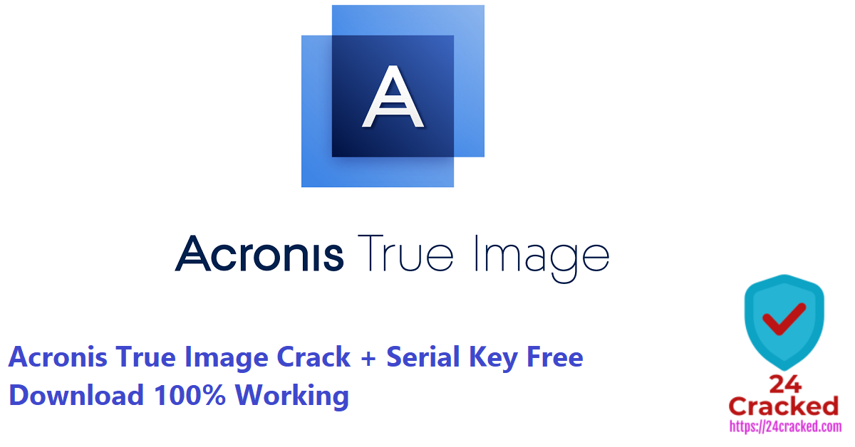 Acronis True Image Crack + Serial Key Free Download 100% Working