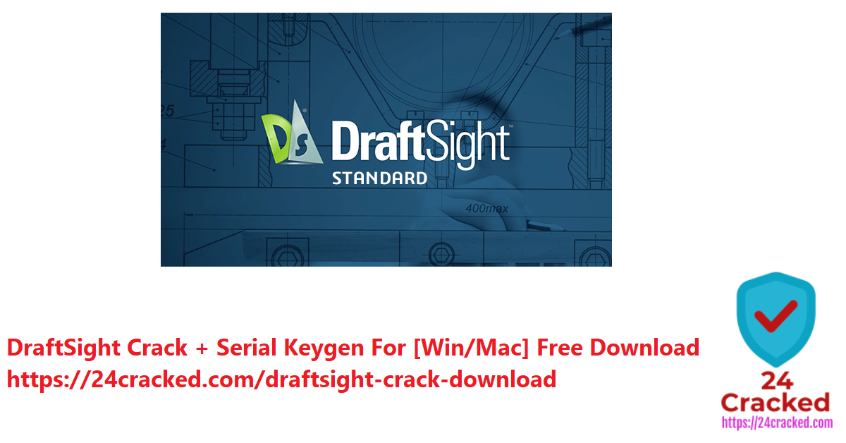 DraftSight Crack + Serial Keygen For [Win-Mac] Free Download