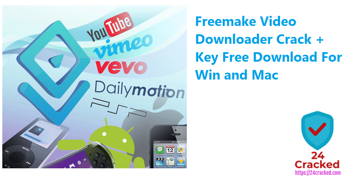 Freemake Video Downloader Crack + Key Free Download For Win and Mac
