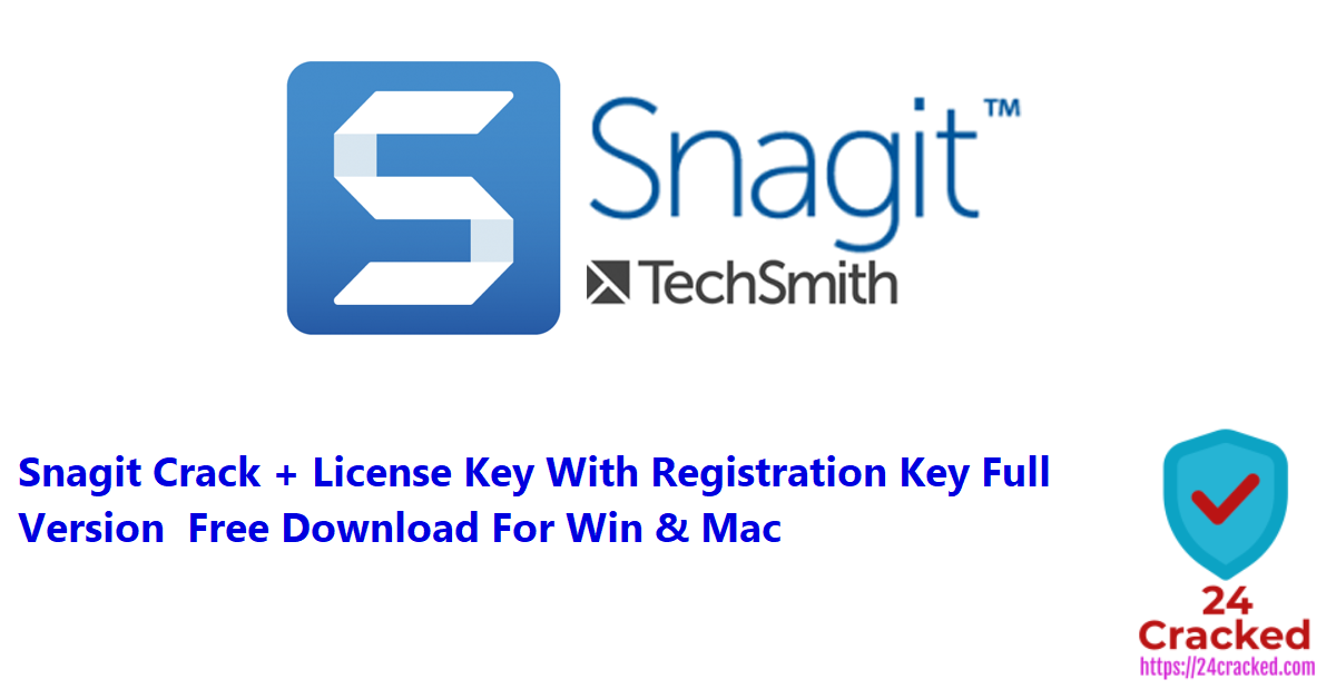 Snagit Crack + License Key With Registration Key Full Version Free Download For Win & Mac