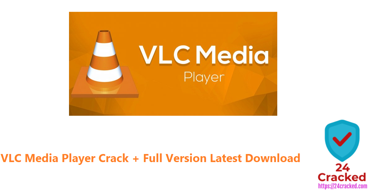 VLC Media Player Crack + Full Version Latest Download