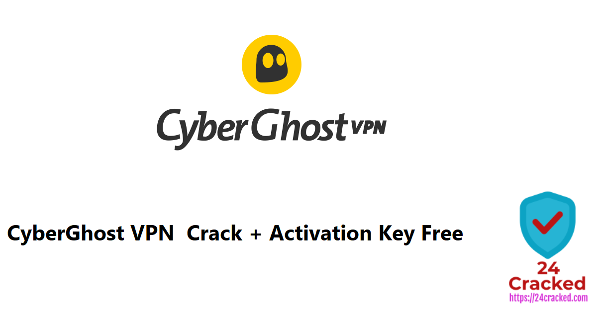CyberGhost VPN Crack + Activation Key Free