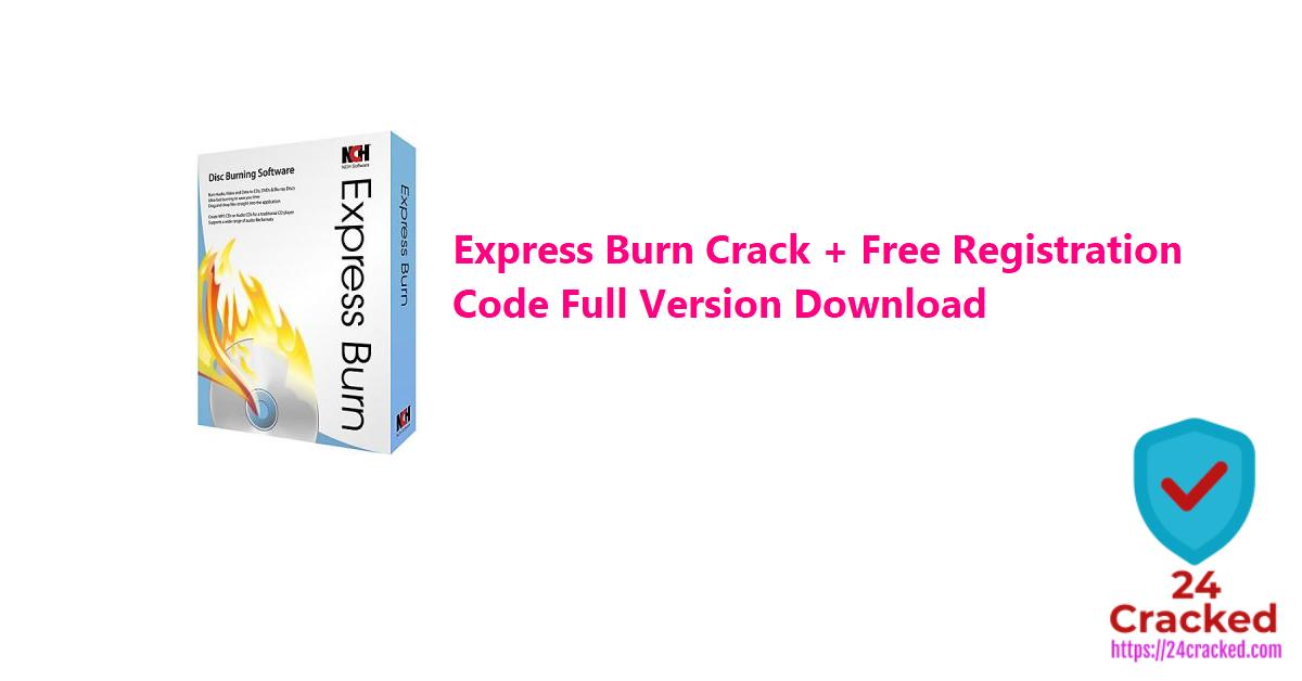 Express Burn Crack + Free Registration Code Full Version Download
