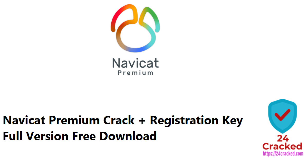 Navicat Premium Crack + Registration Key Full Version Free Download