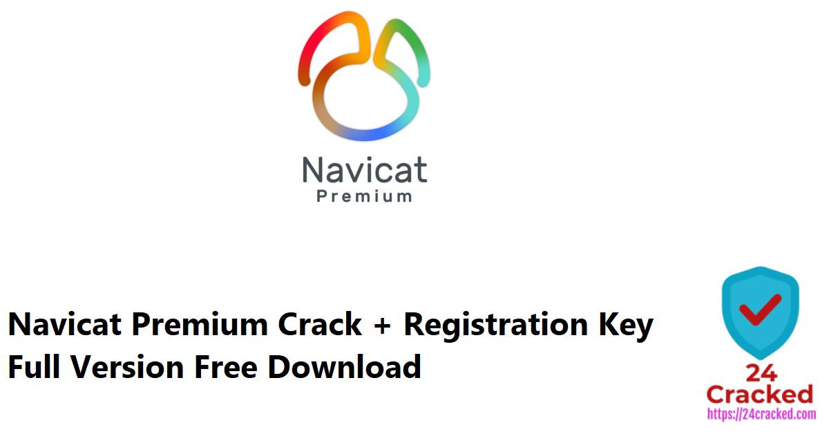 Navicat Premium Crack + Registration Key Full Version Free Download
