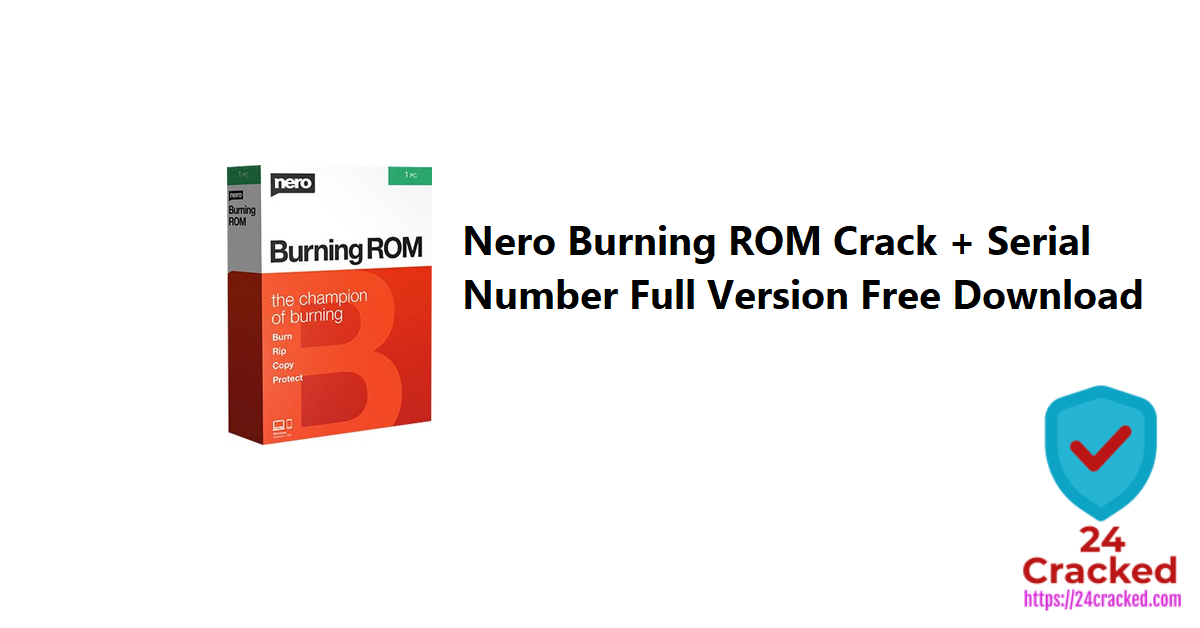 Nero Burning ROM Crack + Serial Number Full Version Free Download