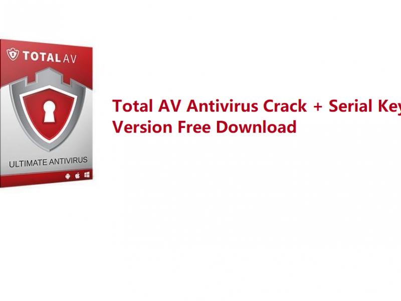 Total AV Antivirus Crack + Serial Key Full Version Free Download