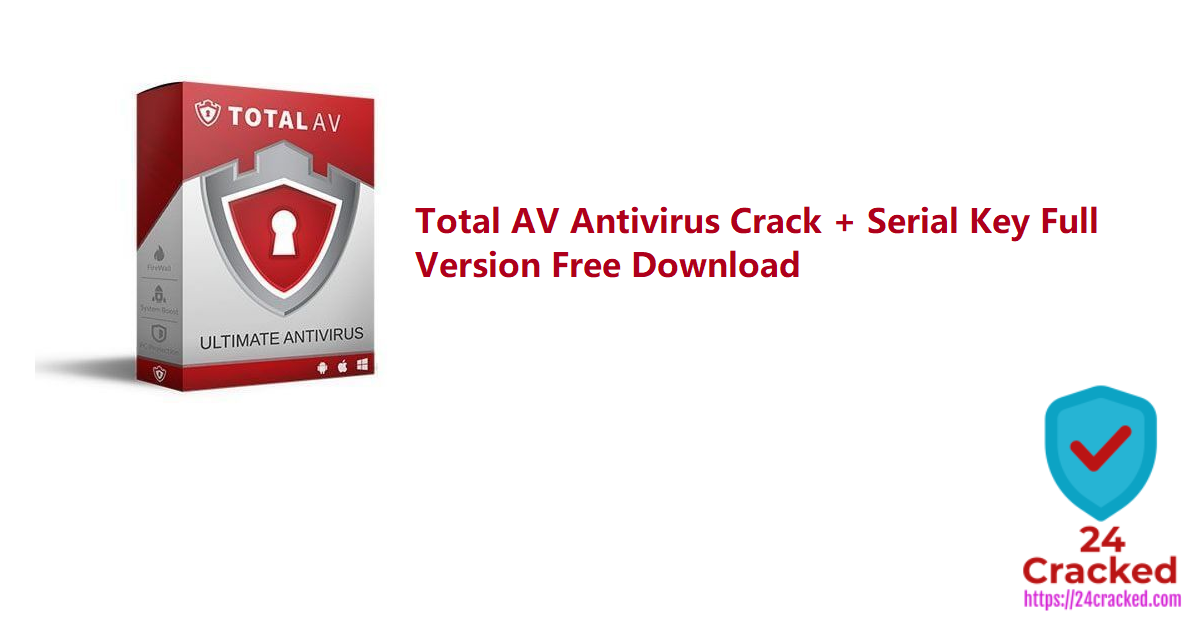 Total AV Antivirus Crack + Serial Key Full Version Free Download