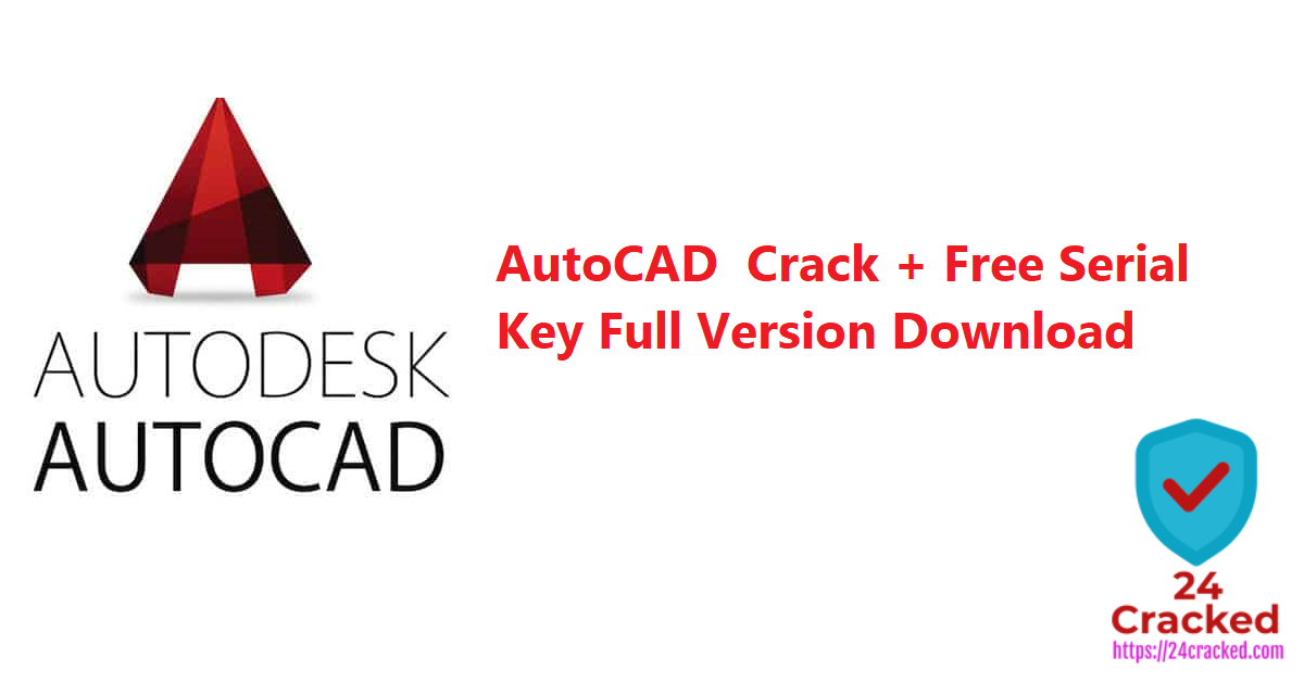 AutoCAD Crack + Free Serial Key Full Version Download