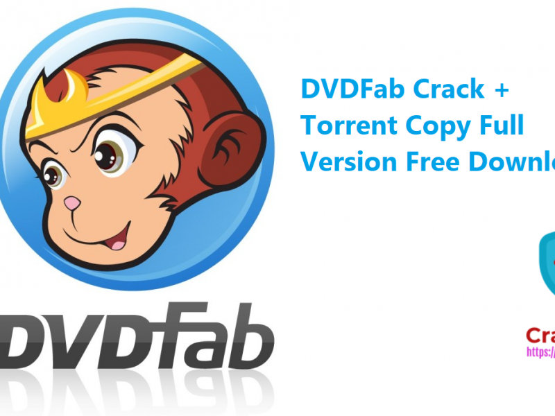 DVDFab Crack + Torrent Copy Full Version Free Download
