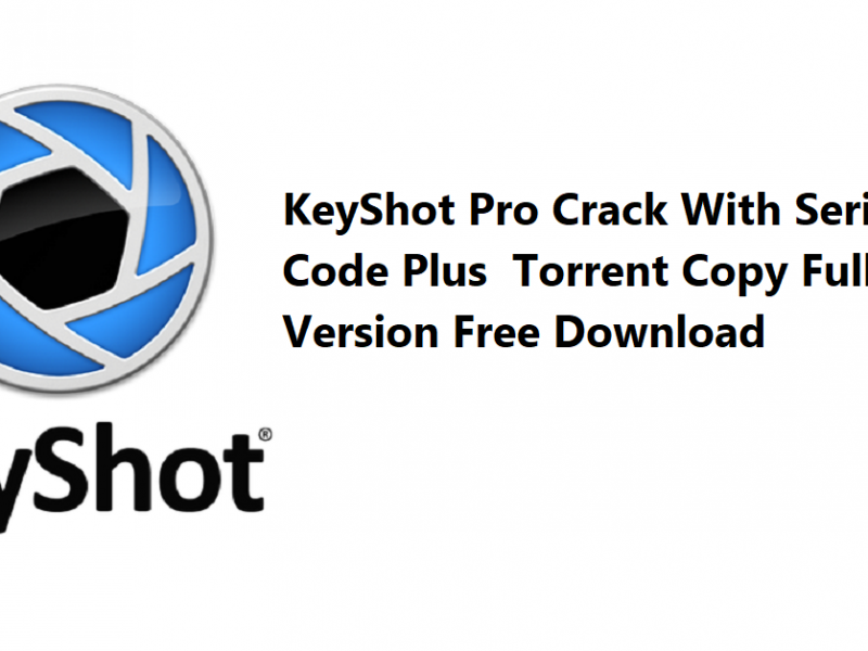 KeyShot Pro Crack With Serial Code Plus Torrent Copy Full Version Free Download