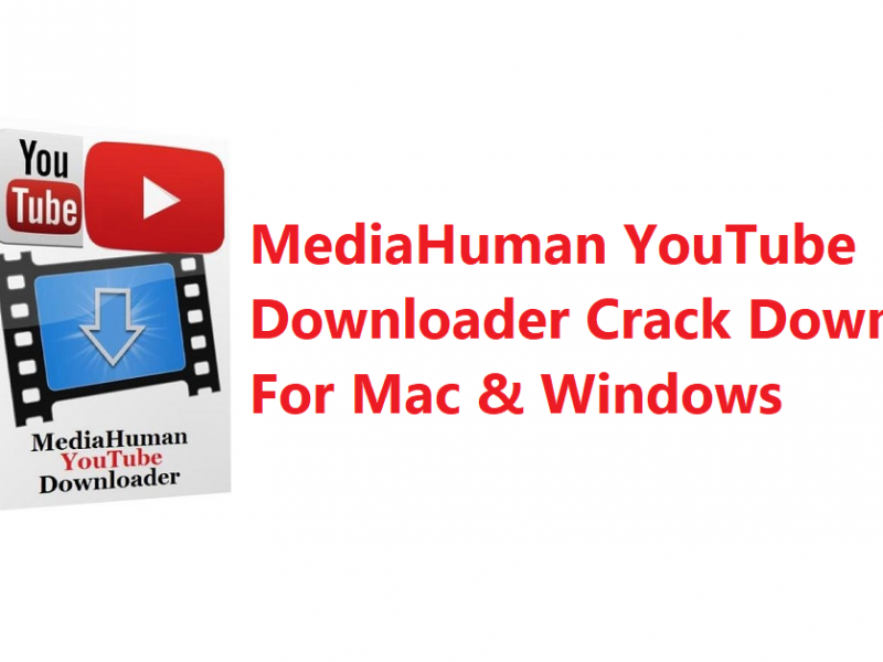 MediaHuman YouTube Downloader Crack Download For Mac & Windows