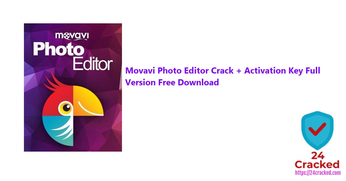 Movavi Photo Editor Crack + Activation Key Full Version Free Download