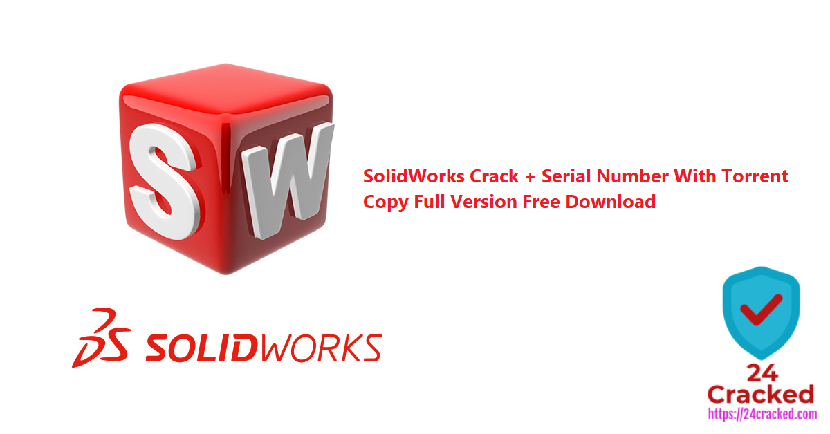 SolidWorks Crack + Serial Number With Torrent Copy Full Version Free Download