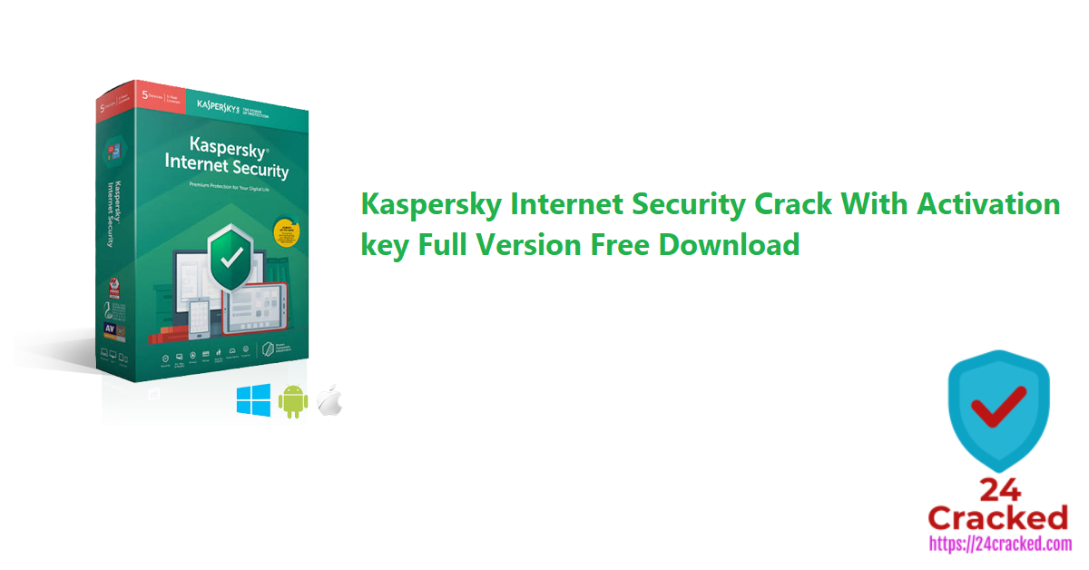 Kaspersky Internet Security Crack With Activation key Full Version Free Download